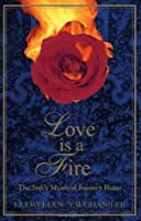Love Is a Fire: The Sufi's Mystical Journey Home
