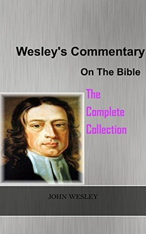 John Wesley: The Complete Commentary On The Bible John Wesley