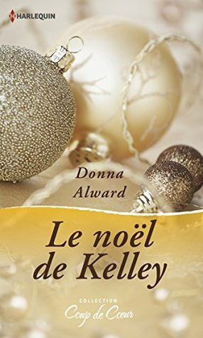 Le Noël de Kelley  by  Donna Alward