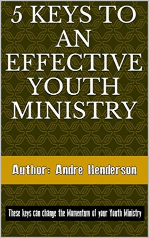 5 Keys to an effective youth ministry  by  Andre Henderson