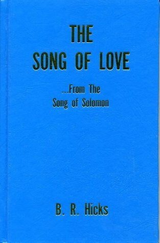 Song of Love... From the Song of Solomon B. R. Hicks