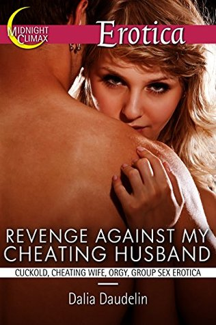 Revenge Against My Cheating Husband (Cuckold, Cheating Wife, Orgy Erotica) (Kinky Erotic Encounters Book 10) Dalia Daudelin