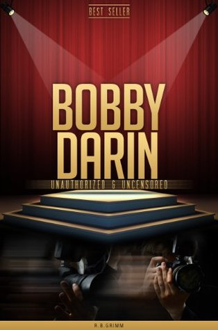 Bobby Darin Unauthorized & Uncensored  by  R.B. Grimm