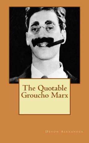 The Quotable Groucho Marx  by  Devon Alexander