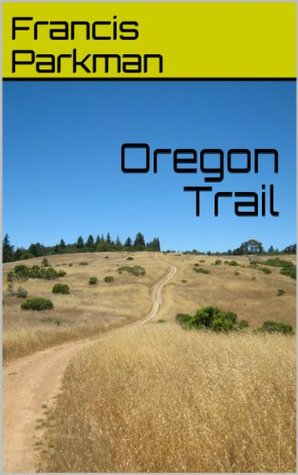 Oregon Trail (Pearl Necklace Books Western Classics Book 1)  by  Francis Parkman