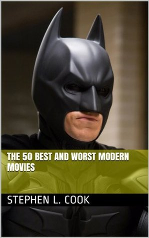 The 50 Best And Worst Modern Movies  by  Stephen L. Cook