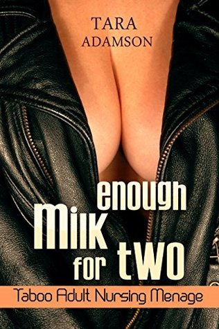 Enough Milk For Two: Taboo Adult Nursing Menage Tara Adamson