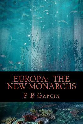Europa: The New Monarchs P. R. Garcia