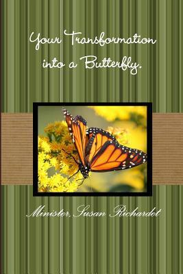 Your Transformation Into a Butterfly.  by  Minister Susan Richardet