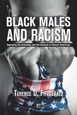Black Males and Racism: Improving the Schooling and Life Chances of African Americans Terence Fitzgerald