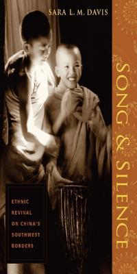 Song and Silence: Ethnic Revival on Chinas Southwest Borders  by  Sara Davis