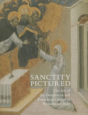 Sanctity Pictured: The Art of the Dominican and Franciscan Orders in Renaissance Italy Trinita Kennedy