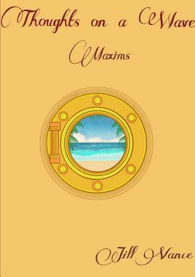 Thoughts on a Wave, Maxims Jill Vance