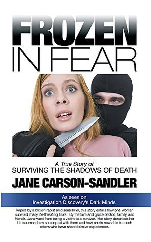 Frozen in Fear: A True Story of Surviving the Shadows of Death Jane Carson-Sandler