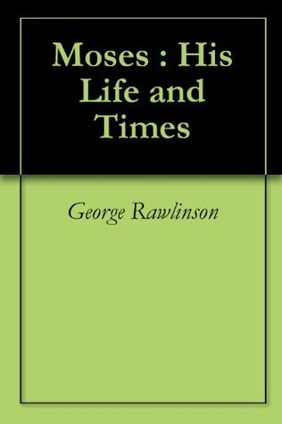 Moses : His Life and Times  by  George Rawlinson