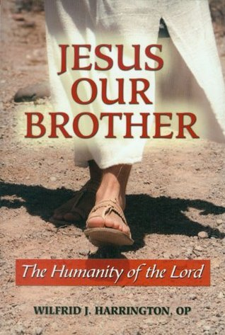 Jesus Our Brother: The Humanity of the Lord  by  OP, Wilfrid J. Harrington