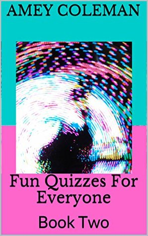 Fun Quizzes For Everyone: Book Two (Your Personality Unmasked 2)  by  Amey Coleman