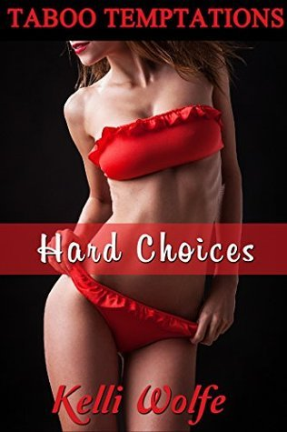 Hard Choices: Forbidden Growing Up Together Erotica (Taboo Temptations Book 4) Kelli Wolfe