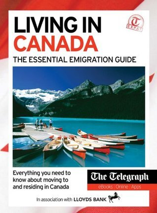 Living in Canada - The Essential Emigration Guide  by  Telegraph Media Group