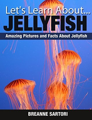Jellyfish: Amazing Pictures and Facts About Jellyfish Breanne Sartori