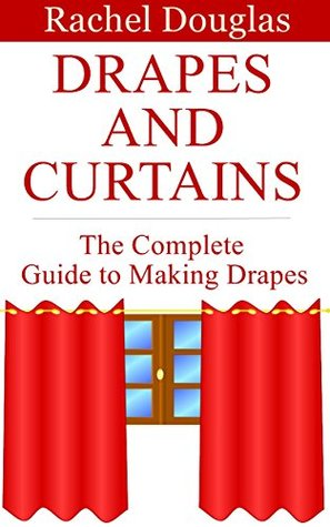 Drapes and Curtains: The Complete Guide to Making Drapes Rachel Douglas