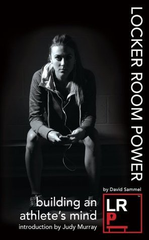 Locker Room Power: Building An Athletes Mind David Sammel