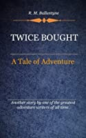 Twice Bought :A Tale Of Adventure