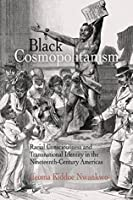Black Cosmopolitanism: Racial Consciousness and Transnational Identity in the Nineteenth-Century Americas (Rethinking the Americas)