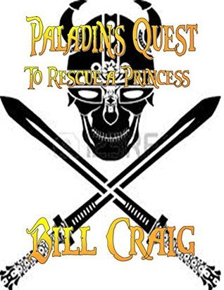 Paladins Quest: To Rescue a Princess  by  Bill Craig