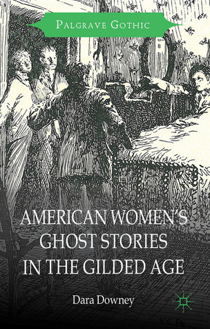 American Women s Ghost Stories in the Gilded Age Dara Downey