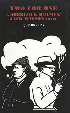 TWO FOR ONE: A Sherlock Holmes/Jack Watson Novel Barry Day