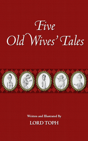 Five Old Wives Tales  by  Lord Toph