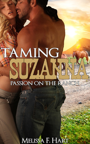 Taming Suzanna (Passion on the Ranch, Book 1) (Erotic Romance - Western Romance)  by  Melissa F. Hart