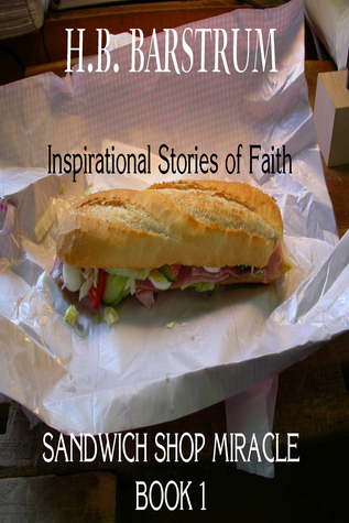 Sandwich Shop Miracle (Inspirational Stories of Faith #1)  by  H.B. Barstrum