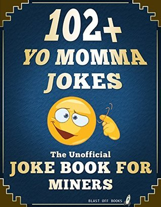 102+ Hilarious Yo Momma Jokes: The Unofficial Joke Book for Miners Blast Off Books