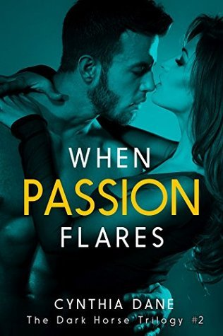 When Passion Flares (The Dark Horse Trilogy Book 2) Cynthia Dane