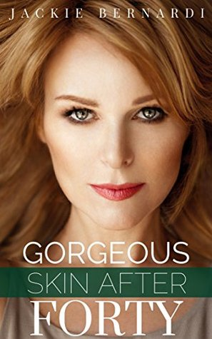 Gorgeous Skin After 40: Learn what you should be doing now to get it!  by  Jackie Bernardi