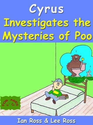 Cyrus Investigates the Mysteries of Poo  by  Lee Ross