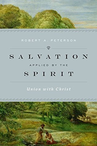 Salvation Applied  by  the Spirit: Union with Christ by Robert A. Peterson