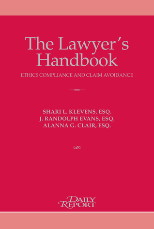 The Lawyers Handbook: Ethics Compliance and Claims Avoidance  by  Shari L. Klevens