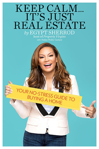 Keep Calm . . . Its Just Real Estate: Your No-Stress Guide to Buying a Home  by  Egypt Sherrod