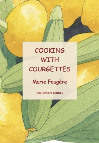 Cooking with Courgettes Marie Fougere
