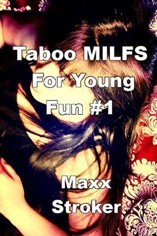 Taboo MILFS For Young Fun #1  by  Maxx Stroker
