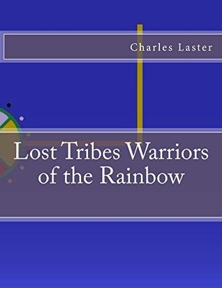 Lost Tribes Warriors of the Rainbow  by  Charles Laster