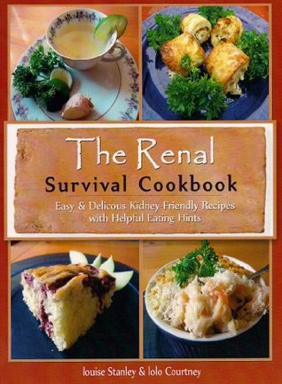 The Renal Survival Cookbook: Easy & Delicious Kidney-Friendly Recipes with Helpful Eating Hints  by  Louise Stanley