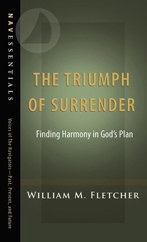 The Triumph of Surrender: Finding Harmony in Gods Plan (NavEssentials Book 5)  by  William Fletcher
