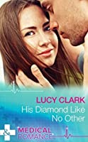 His Diamond Like No Other (Mills & Boon Medical)