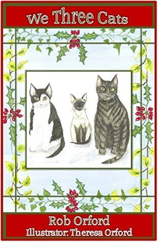 We Three Cats  by  Rob Orford