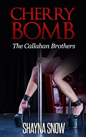 Cherry Bomb (The Callahan Brothers Book 2)  by  Shayna Snow