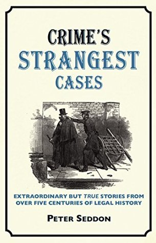 Crime�s Strangest Cases: But True Tales from over Five Centuries of Legal History  by  Peter Seddon